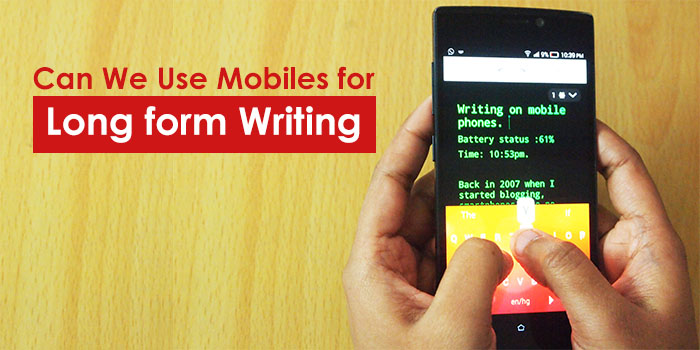 Can We Use Mobile Phones for Writing Long form Content?